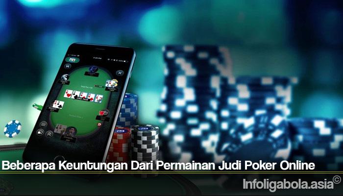 Beberapa Keuntungan Dari Permainan Judi Poker Online