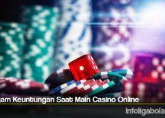 Beragam Keuntungan Saat Main Casino Online