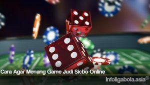 Cara Agar Menang Game Judi Sicbo Online