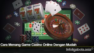 Cara Menang Game Casino Online Dengan Mudah