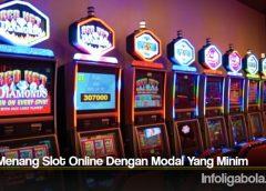 Cara Menang Slot Online Dengan Modal Yang Minim