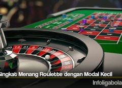 Cara Singkat Menang Roulette dengan Modal Kecil