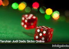 Jenis Taruhan Judi Dadu Sicbo Online
