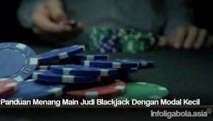 Panduan Menang Main Judi Blackjack Dengan Modal Kecil