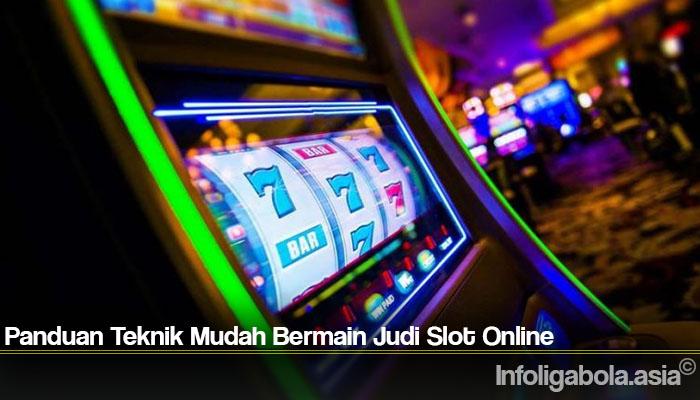 Panduan Teknik Mudah Bermain Judi Slot Online