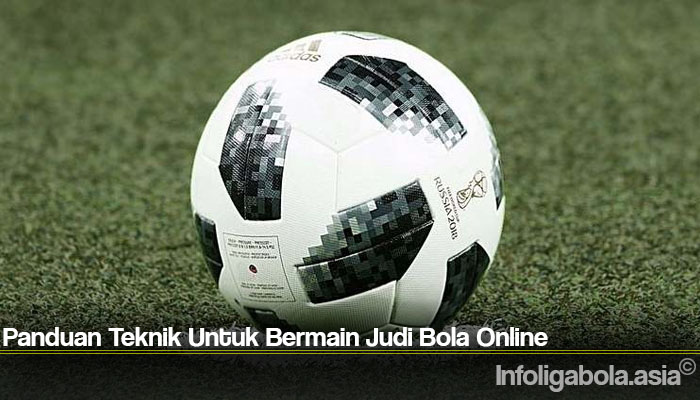 Panduan Teknik Untuk Bermain Judi Bola Online