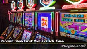 Panduan Teknik Untuk Main Judi Slot Online
