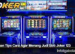 Panduan Tips Cara Agar Menang Judi Slot Joker 123