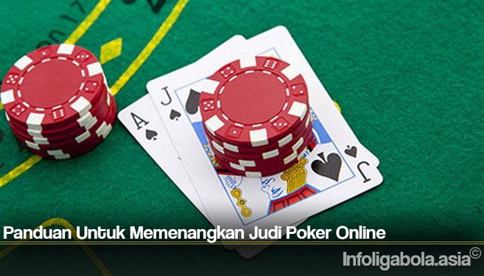 Panduan Untuk Memenangkan Judi Poker Online