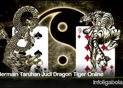 Tips Bermain Taruhan Judi Dragon Tiger Online