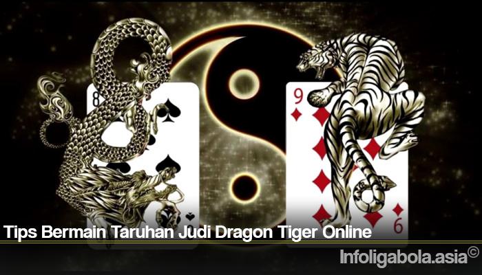 Tips Bermain Taruhan Judi Dragon Tiger Online