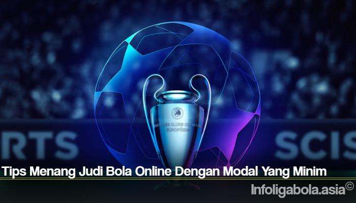 Tips Menang Judi Bola Online Dengan Modal Yang Minim