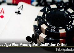 Trik Jitu Agar Bisa Menang Main Judi Poker Online