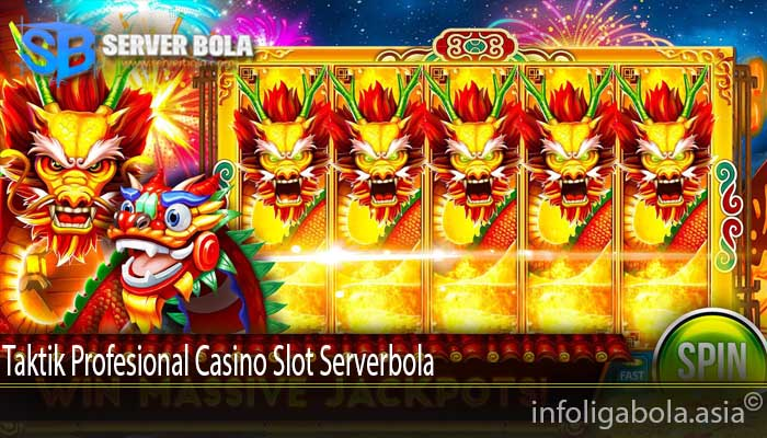 Taktik Profesional Casino Slot Serverbola