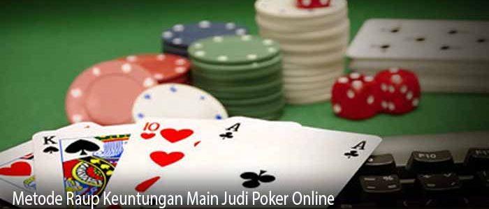Metode Raup Keuntungan Main Judi Poker Online